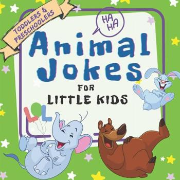 Animal Jokes For Little Kids: Funny Full Color Question and