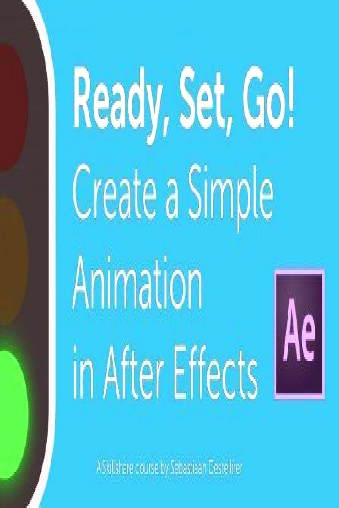 Ready, Set, Go! Create a Simple Animation in Adobe After Effects | Sebastiaan Destellirer | S... Re